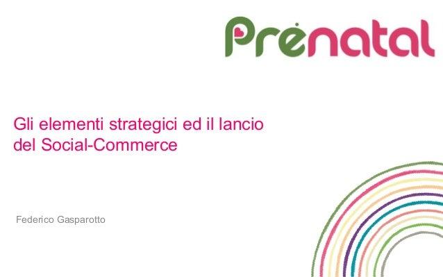 Gli elementi strategici ed il lanciodel Social-CommerceFederico Gasparotto