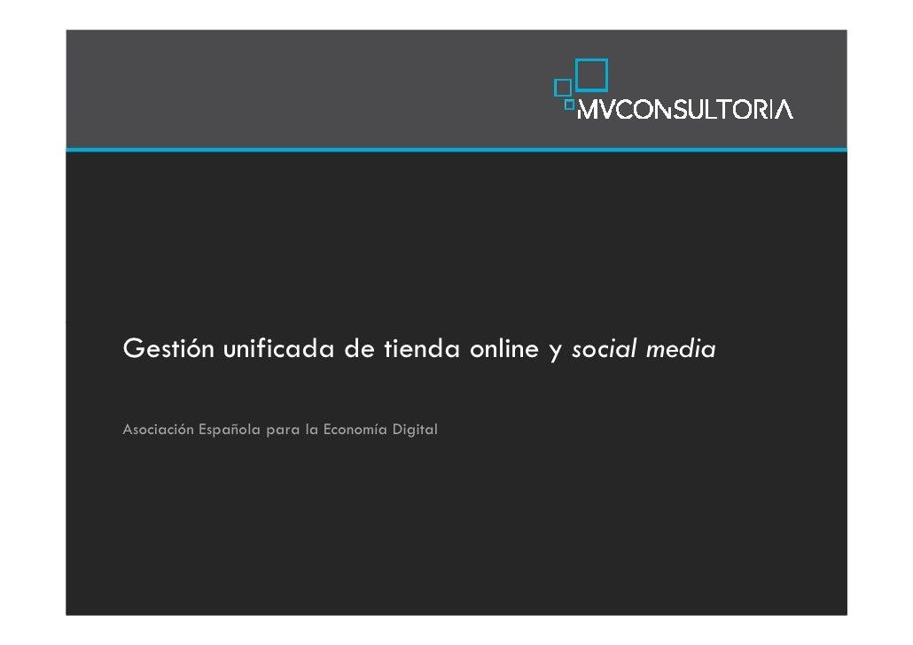 Gestión unificada de tienda online y social mediaAsociación Española para la Economía Digital