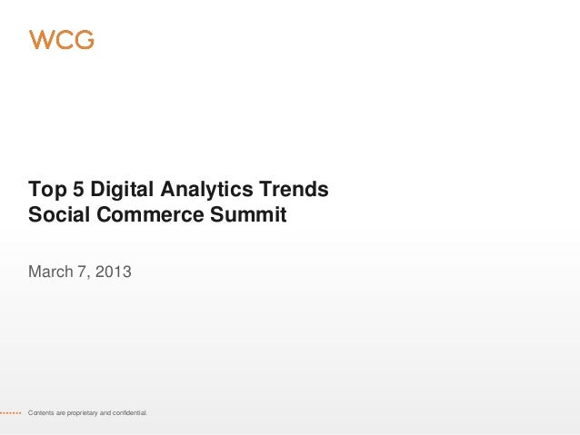 Top 5 Digital Analytics TrendsSocial Commerce SummitMarch 7, 2013Contents are proprietary and confidential.