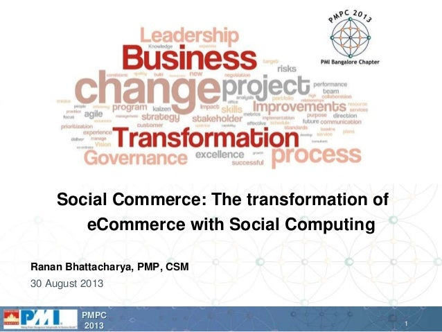 1 PMPC 2013 Ranan Bhattacharya, PMP, CSM 30 August 2013 Social Commerce: The transformation of eCommerce with Social Compu...