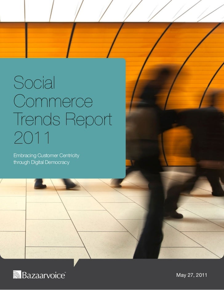 SocialCommerceTrends Report2011Embracing Customer Centricitythrough Digital Democracy                                May 2...