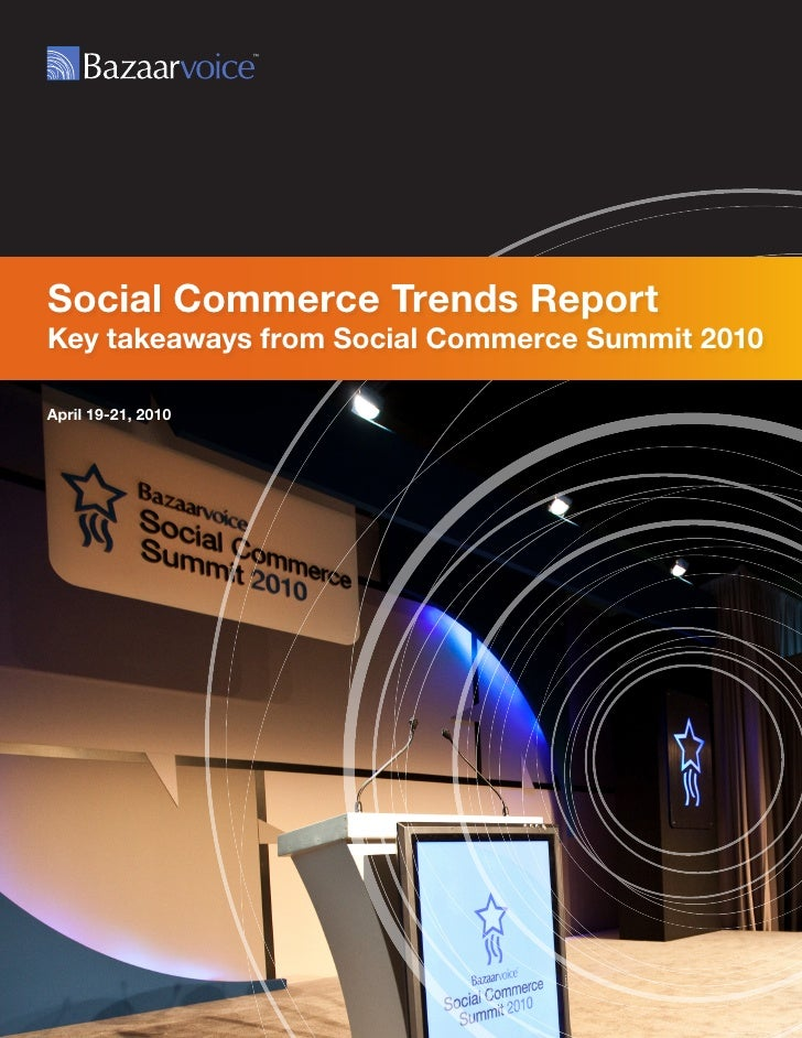 Social Commerce Trends Report Key takeaways from Social Commerce Summit 2010  April 19-21, 2010