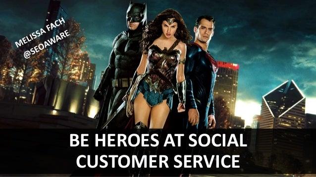 BE HEROES AT SOCIAL CUSTOMER SERVICE