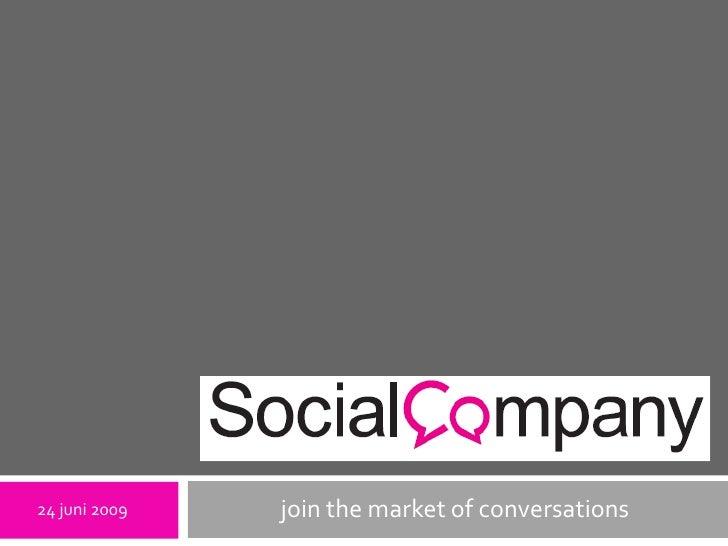 jointhe market of conversations<br />24 juni 2009<br />