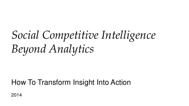 Social Competitive Intelligence Beyond Analytics How To Transform Insight Into Action 2014