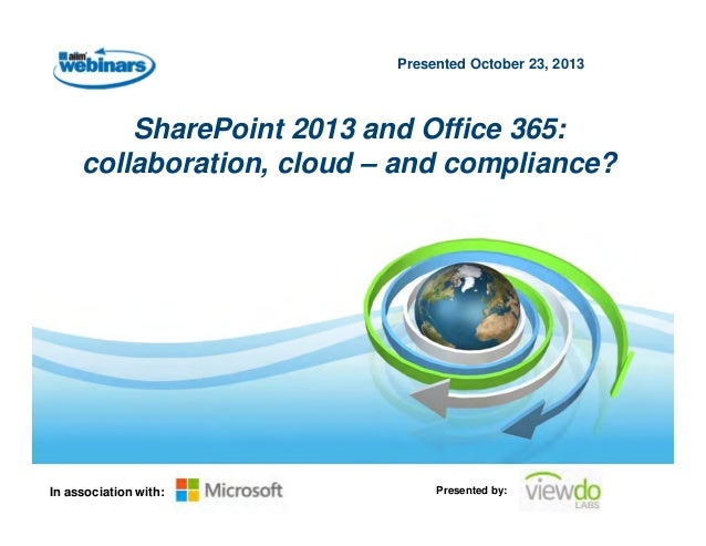 Presented October 23, 2013  SharePoint 2013 and Office 365: collaboration, cloud – and compliance?  In association with:  ...