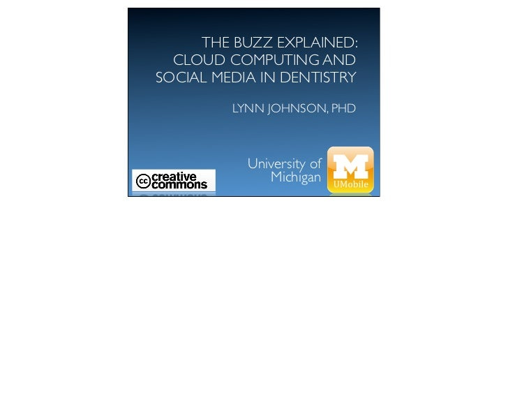 THE BUZZ EXPLAINED: CLOUD COMPUTING AND SOCIAL MEDIA IN DENTISTRY  LYNN JOHNSON, PHD University of  Michigan