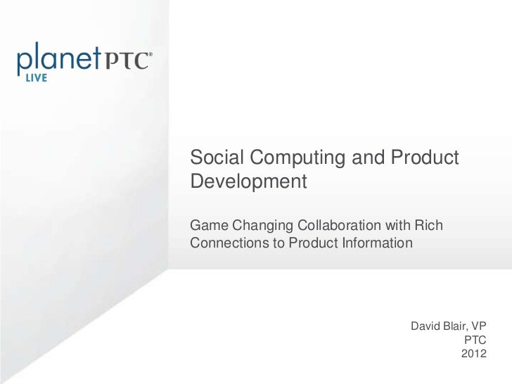 Social Computing and ProductDevelopmentGame Changing Collaboration with RichConnections to Product Information            ...