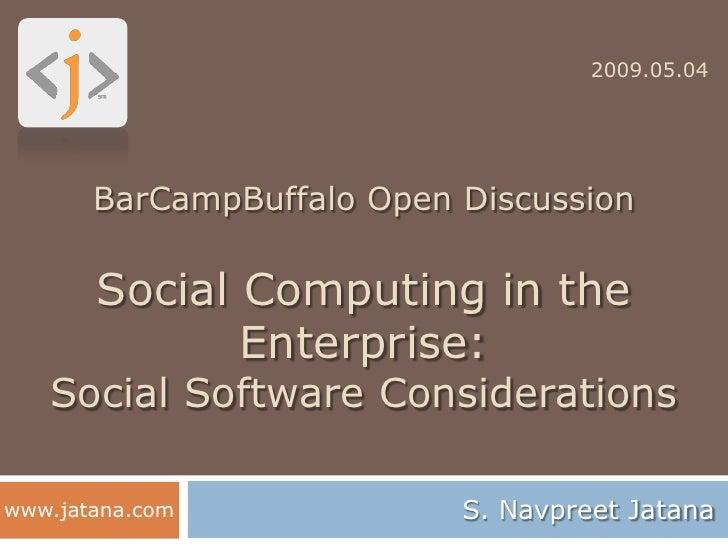 2009.05.04            BarCampBuffalo Open Discussion         Social Computing in the               Enterprise:    Social S...