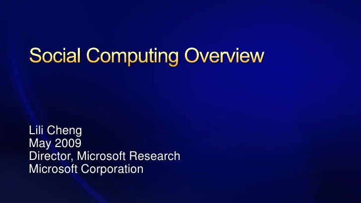 Social Computing Overview<br />Lili Cheng<br />May 2009Director, Microsoft Research<br />Microsoft Corporation<br />