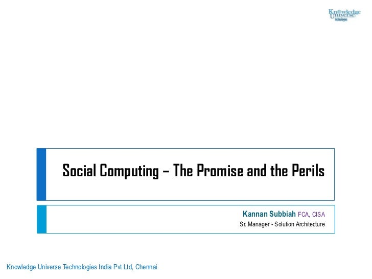 Social Computing – The Promise and the Perils<br />Kannan Subbiah FCA, CISA<br />Sr. Manager - Solution Architecture<br />...