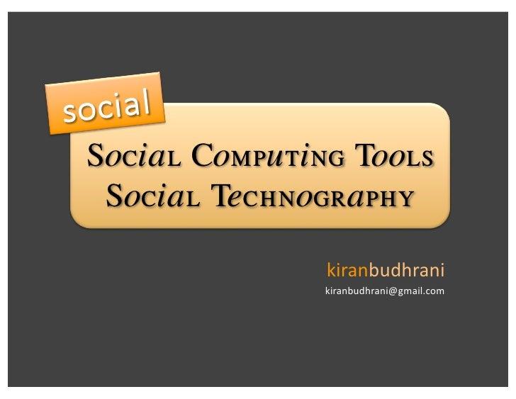 Social Computing Tools  Social Technography                 kiranbudhrani                kiranbudhrani@gmail.com