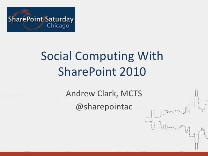Social Computing With SharePoint 2010<br />Andrew Clark, MCTS<br />@sharepointac<br />