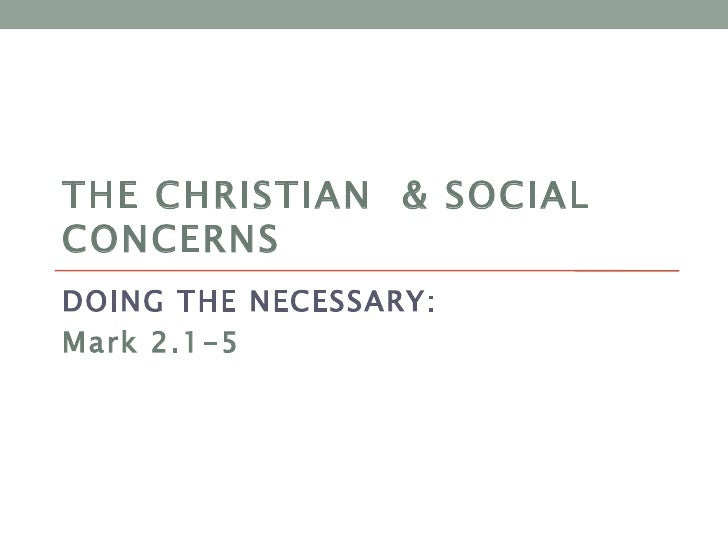 THE CHRISTIAN & SOCIALCONCERNSDOING THE NECESSARY:Mark 2.1-5