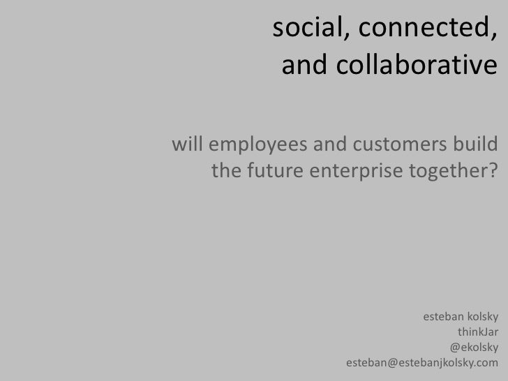 social, connected,            and collaborativewill employees and customers build     the future enterprise together?     ...