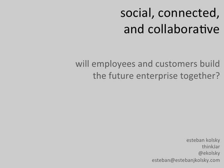 social,	  connected,	  	                  and	  collabora/ve	  will	  employees	  and	  customers	  build	          the	  ...