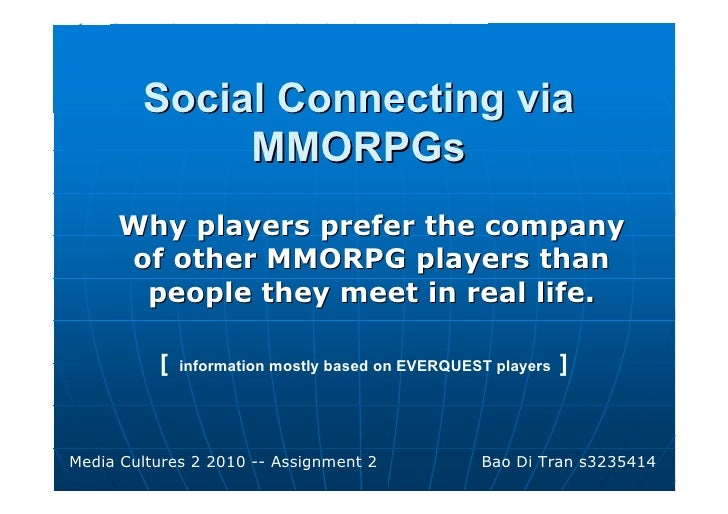 Social Connecting via              MMORPGs      Why players prefer the company      of other MMORPG players than       peo...