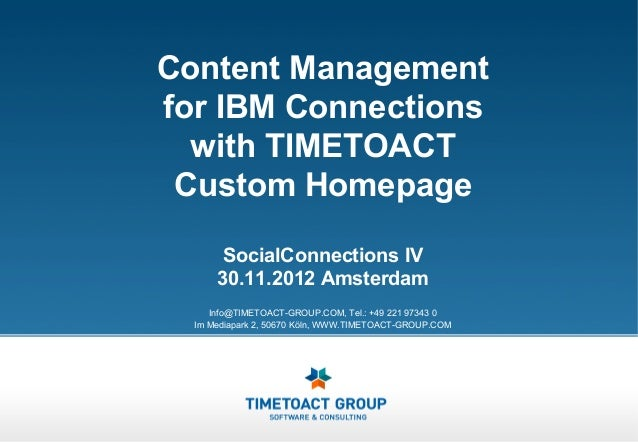 Content Managementfor IBM Connections  with TIMETOACT Custom Homepage       SocialConnections IV      30.11.2012 Amsterdam...
