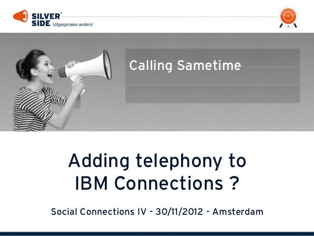 Calling Sametime   Adding telephony to   IBM Connections ?Social Connections IV - 30/11/2012 - Amsterdam