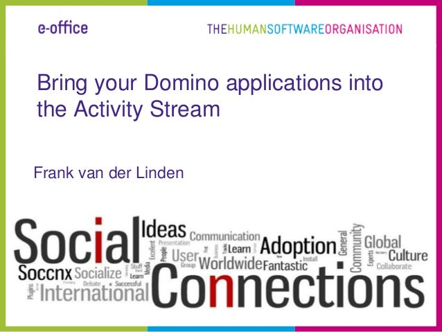 Bring your Domino applications intothe Activity StreamFrank van der Linden