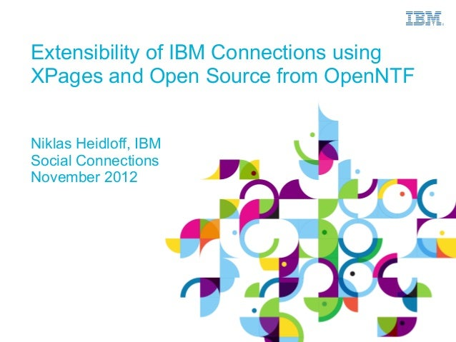 Extensibility of IBM Connections usingXPages and Open Source from OpenNTFNiklas Heidloff, IBMSocial ConnectionsNovember 2012