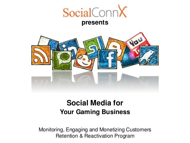 presents           Social Media for        Your Gaming BusinessMonitoring, Engaging and Monetizing Customers       Retenti...