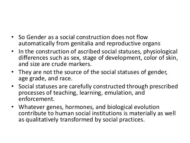 gender as a social construct essay How does one define social construction well, to begin with you can certainly consider gender differences in social construction when referring to social construction we are looking at ways society defines these characteristics and ideas within different cultures, whether it's the biologically involved or these instances are learned.