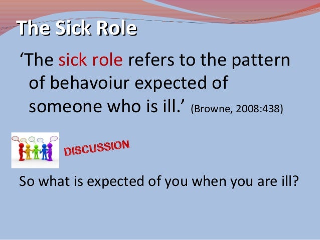 parsons sick role Person sick role uploaded by kabiru hussaini the sick role as described by parsons was idealistic, based on cooperation between doctors and patients, with patients accepting the assymetry in this relation in fact.