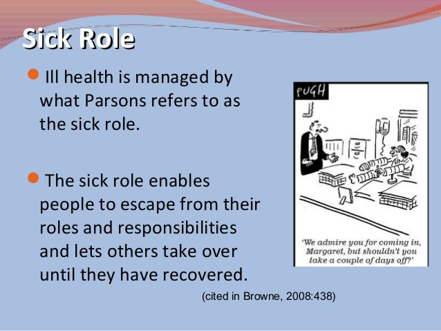 parsons' sick role Discuss the functionalist perspective on illness in society, specifically the role the   parsons concluded that there are three versions of the sick role: conditional,.