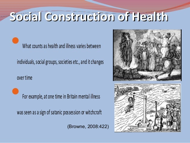 Social ConstructionSocial Construction • Conrad and Barker (2011) use the example of the social construction of women's he...
