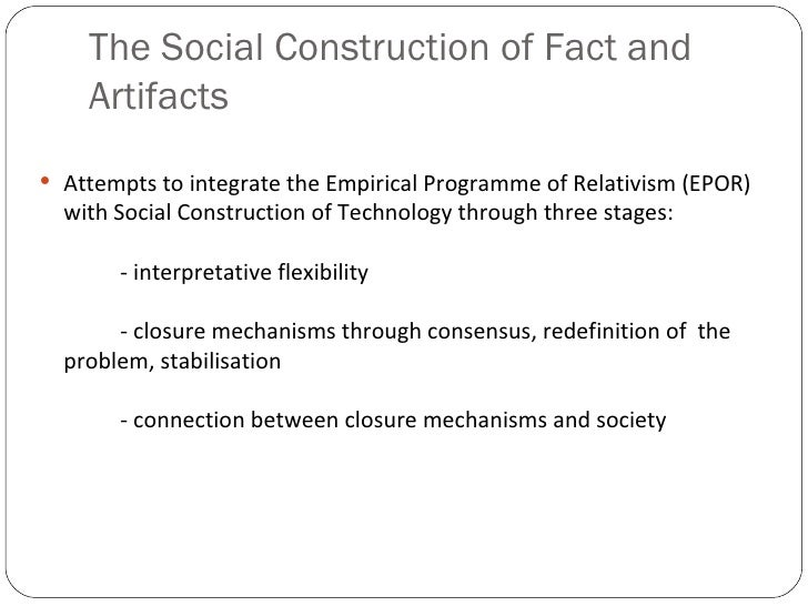 social construction of technology In other words, the social construction of a technology is more important than the   social construction is that it can be found throughout the industrial revolution,.