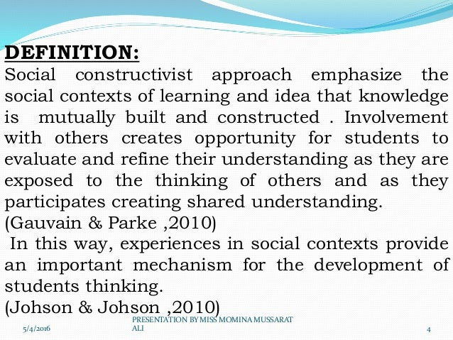 a social constructivist approach on the Lev vygotsky (1896-1934), known for his theory of social constructivism, believes that learning and development is a collaborative activity and that children are cognitively developed in the context of socialization and education.