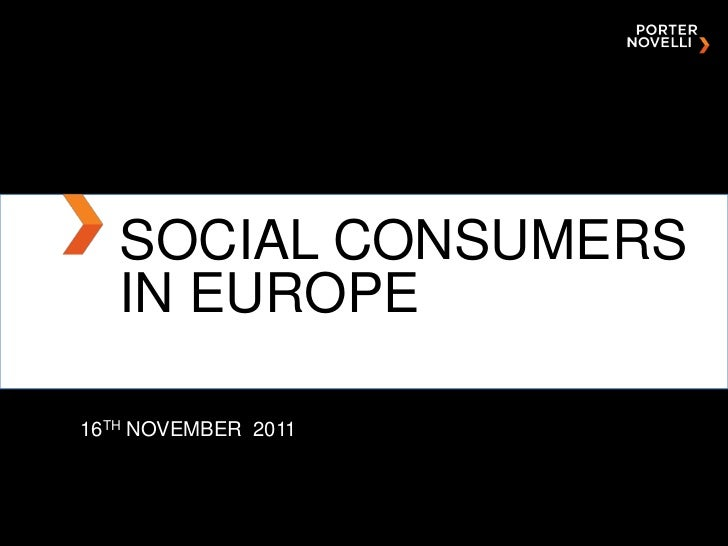 SOCIAL CONSUMERS   IN EUROPE16TH NOVEMBER 2011              NAME OF PRESENTATION, MONTH DAY, YEAR