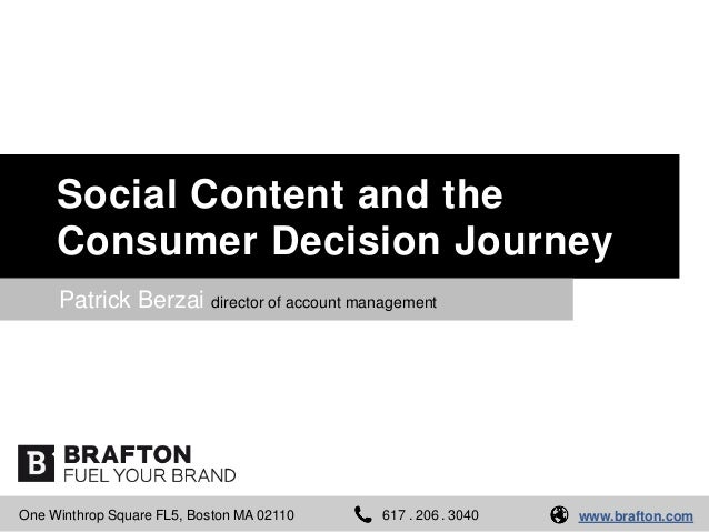 Social Content and the Consumer Decision Journey Patrick Berzai director of account management  One Winthrop Square FL5, B...