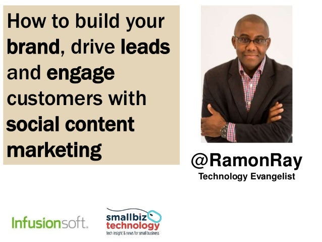 @RamonRay Technology Evangelist How to build your brand, drive leads and engage customers with social content marketing