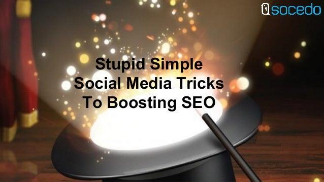 Stupid Simple Social Media Tricks To Boosting SEO