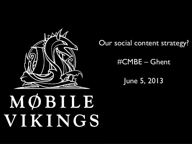Our social content strategy?#CMBE – GhentJune 5, 2013