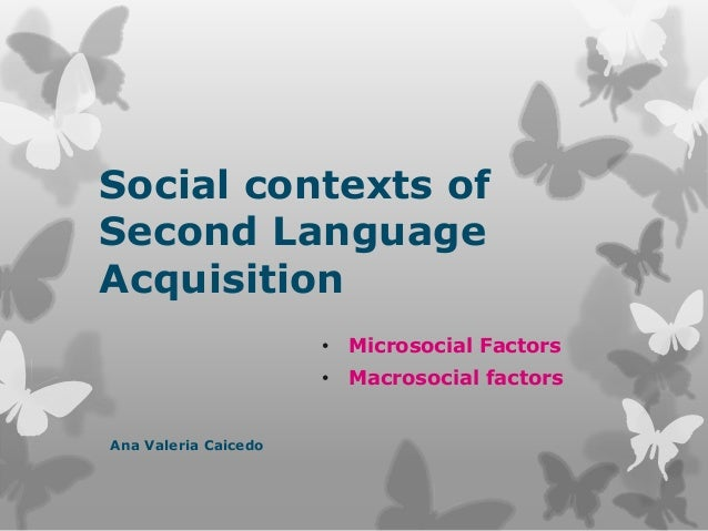 thesis social factors second language acquisition There is no doubt that language acquisition is a complex process which involves several factors age, gender, social class, and ethnicity are the four social.