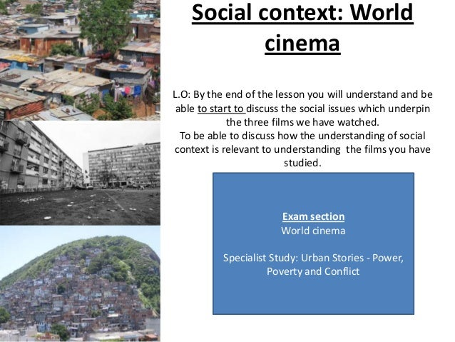 Social context: World            cinemaL.O: By the end of the lesson you will understand and be able to start to discuss t...
