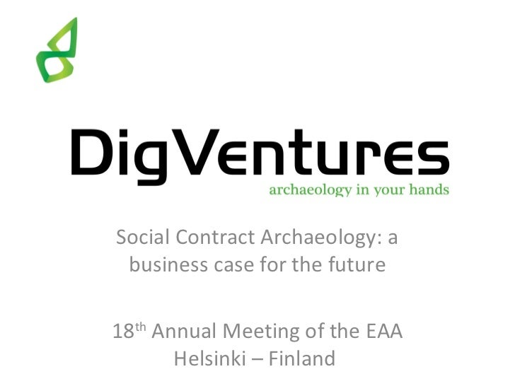Social Contract Archaeology: a business case for the future18th Annual Meeting of the EAA       Helsinki – Finland