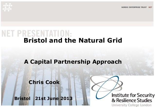 Bristol and the Natural GridA Capital Partnership ApproachChris CookBristol 21st June 2013