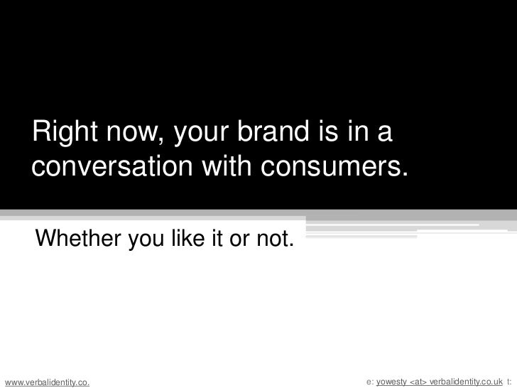 Right now, your brand is in a conversation with consumers.<br />Whether you like it or not.<br />