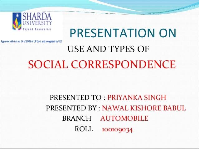 PRESENTATION ON       USE AND TYPES OFSOCIAL CORRESPONDENCE   PRESENTED TO : PRIYANKA SINGH  PRESENTED BY : NAWAL KISHORE ...
