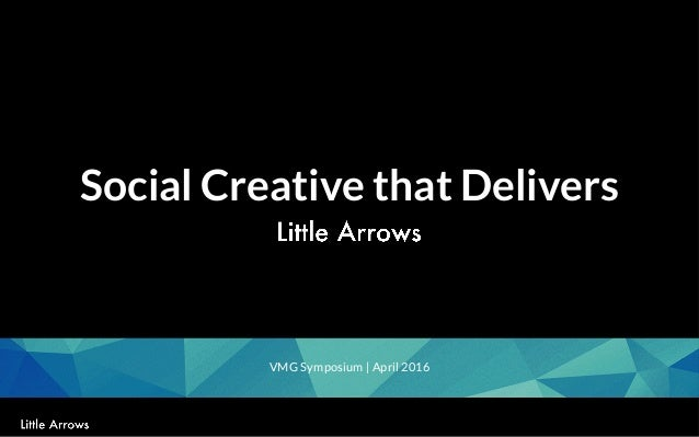 1 Social Creative that Delivers VMG Symposium | April 2016
