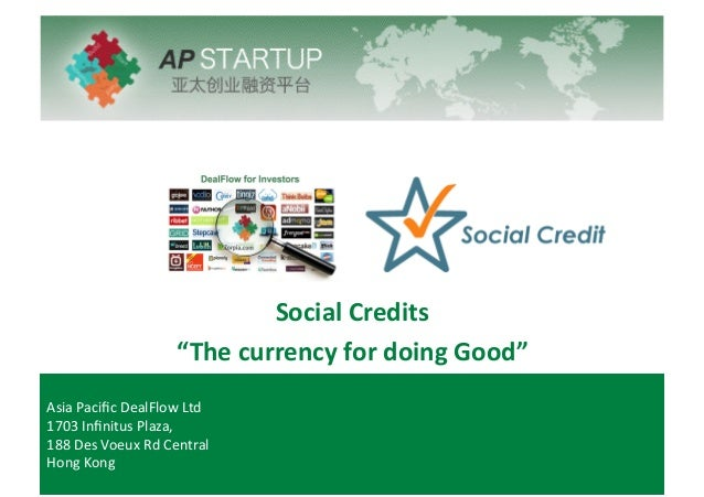 "Social'Credits' ""The'currency'for'doing'Good""' Asia%Pacific%DealFlow%Ltd% 1703%Infinitus%Plaza,%% 188%Des%Voeux%Rd%Central% ..."