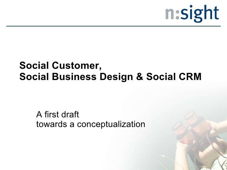 Social Customer,  Social Business Design & Social CRM A first draft  towards a conceptualization