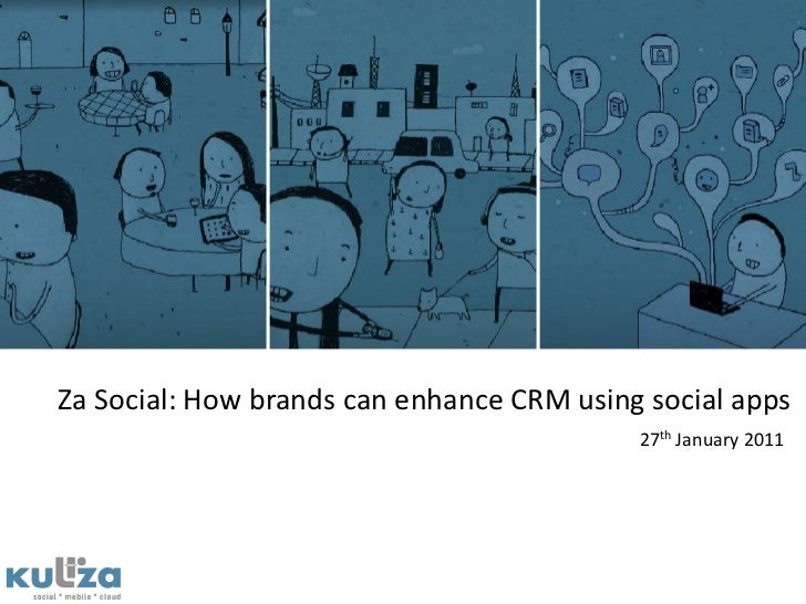 Za Social: How brands can enhance CRM using social apps<br />27th January 2011<br />