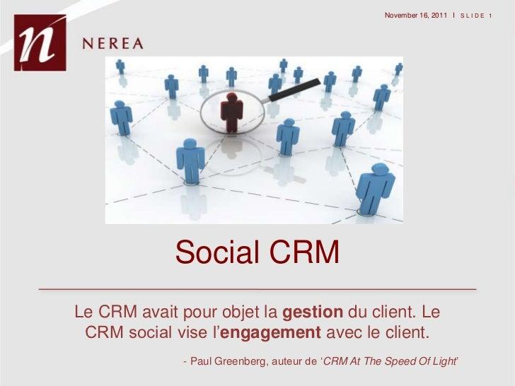 """November 16, 2011 I S L I D E 1             Social CRMLe CRM avait pour objet la gestion du client. Le CRM social vise l""""e..."""