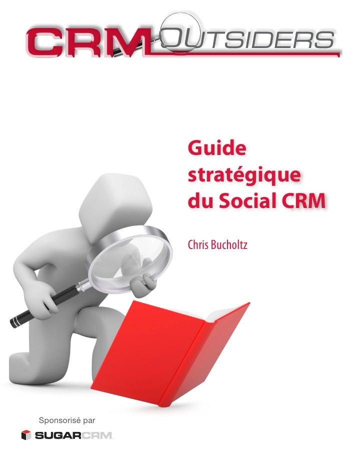 Guide                 stratégique                 du Social CRM                 Chris BucholtzSponsorisé par