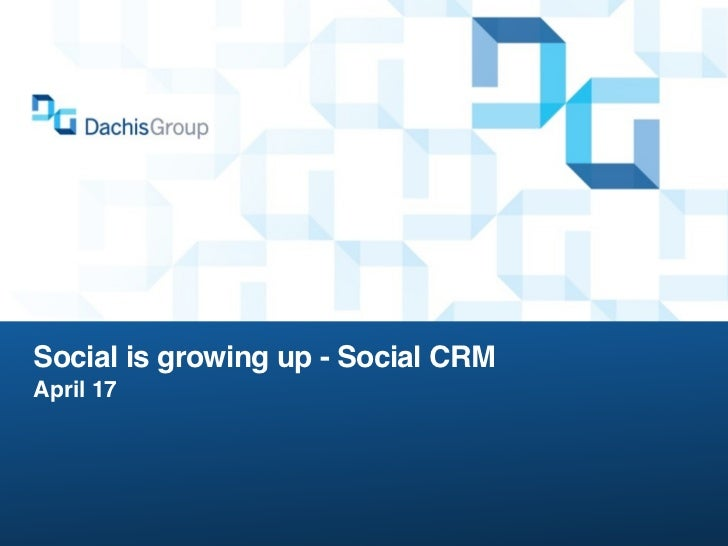 Social is growing up - Social CRMApril 17